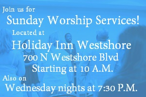 Worship Service 700 N Westshore Blvd Sundays 10 am and Wednesdays 7:30 pm